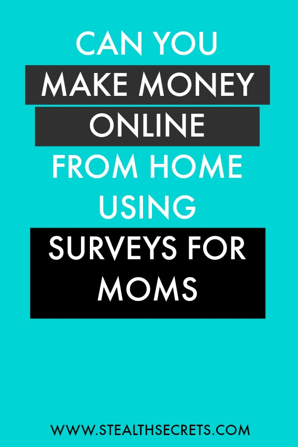 Can you make money with Survey For Moms. Learn some of the best ways to make money from home. If you're looking for at home jobs no experience gig, then we have seen them all. We review the best work at home jobs that will enable you to earn extra money from home. Legitimate work from home jobs can be hard to find, but with our guidance, we show you how to make extra money at home. We give you fast money making ideas, extra income ideas on the best work from home jobs.