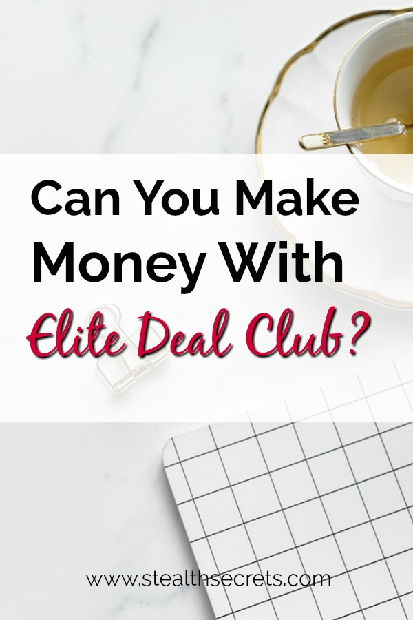 Can you make money with Elite Deal Club? Click here to learn more.
