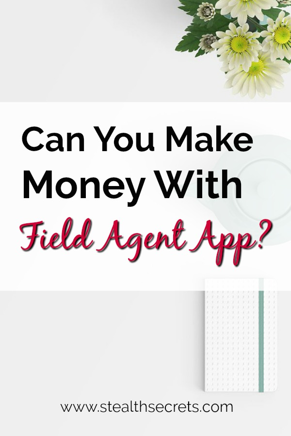 Can you make money with the Field Agent app? Click here to learn more.
