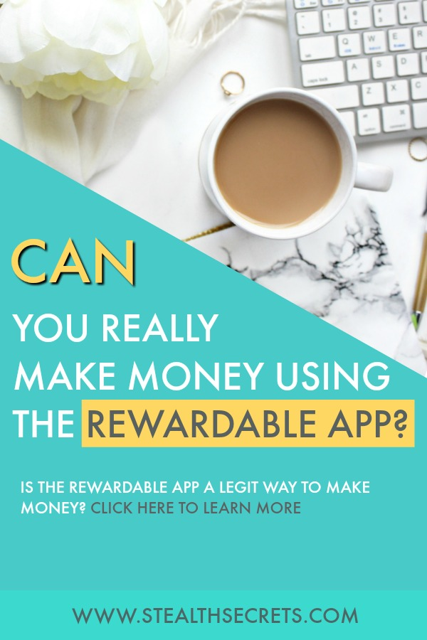 Can you really make money using the Rewardable App? Is this App a legitimate way to make money?