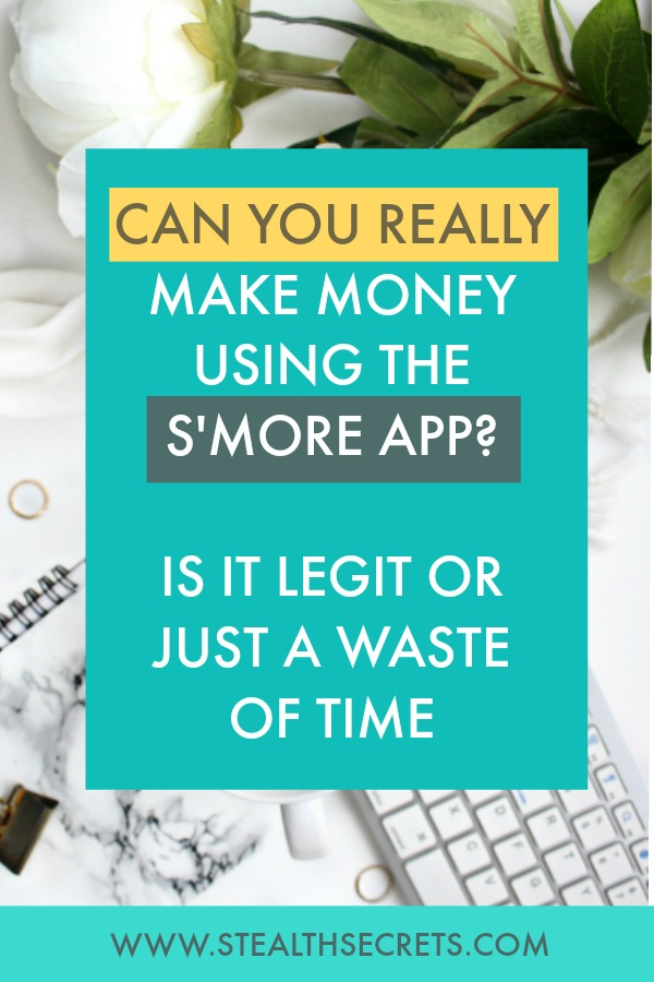 Can you really make money using the S'more App? Is it a legitimate money making opportunity or just a waste of your time.